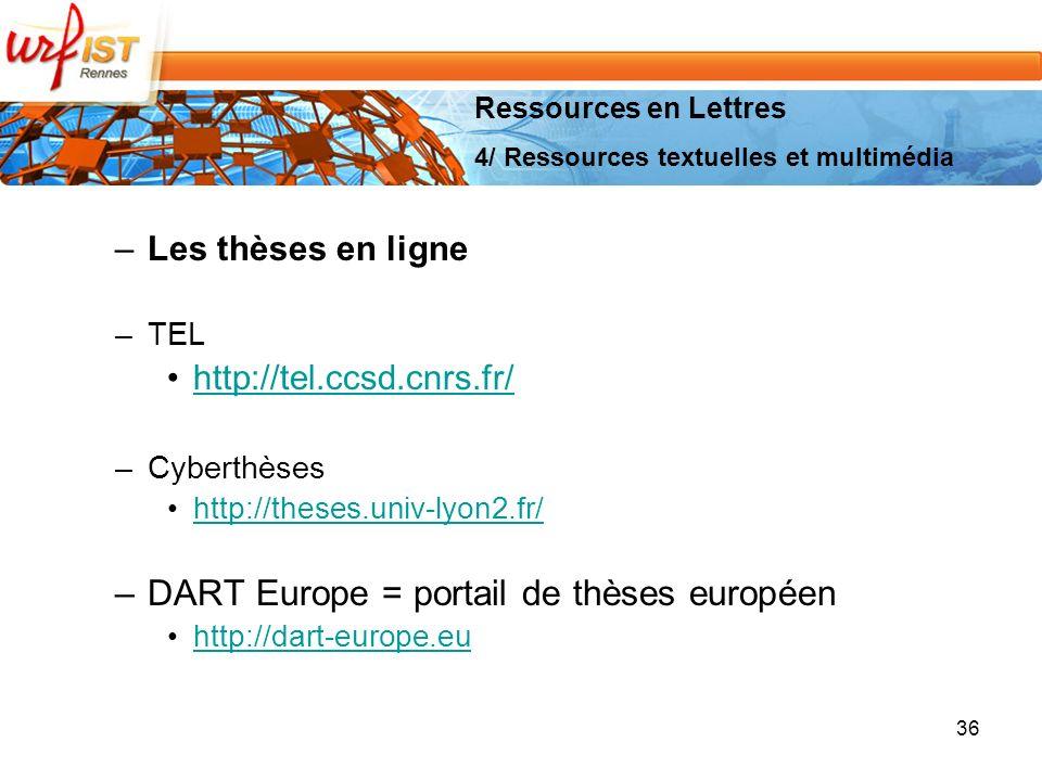 –Les thèses en ligne –TEL http://tel.ccsd.cnrs.fr/ –Cyberthèses http://theses.univ-lyon2.fr/ –DART Europe = portail de thèses européen http://dart-europe.eu 36 Ressources en Lettres 4/ Ressources textuelles et multimédia