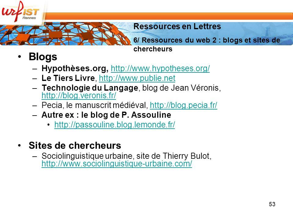 Blogs –Hypothèses.org, http://www.hypotheses.org/ http://www.hypotheses.org/ –Le Tiers Livre, http://www.publie.nethttp://www.publie.net –Technologie du Langage, blog de Jean Véronis, http://blog.veronis.fr/ http://blog.veronis.fr/ –Pecia, le manuscrit médiéval, http://blog.pecia.fr/http://blog.pecia.fr/ –Autre ex : le blog de P.