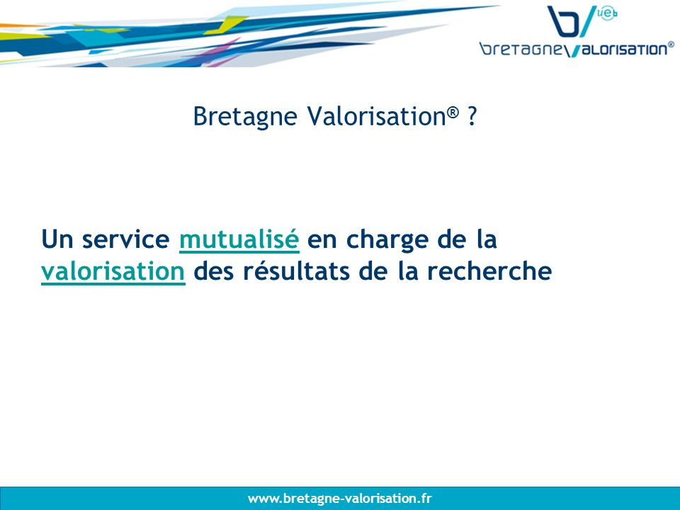 www.bretagne-valorisation.fr Huit établissements fondateurs www.bretagne-valorisation.fr