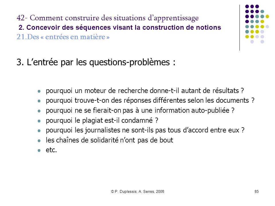 © P.Duplessis, A. Serres, 200886 42- Comment construire des situations dapprentissage 2.
