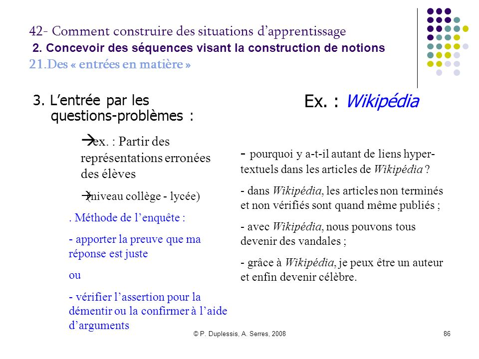 © P.Duplessis, A. Serres, 200887 42- Comment construire des situations dapprentissage 2.