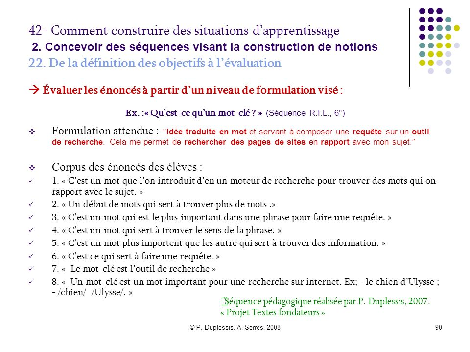 © P.Duplessis, A. Serres, 200891 42- Comment construire des situations dapprentissage 2.
