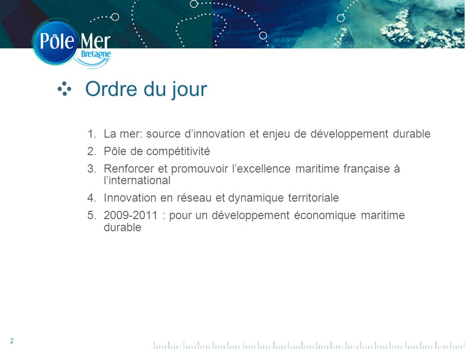 2 Ordre du jour 1.La mer: source dinnovation et enjeu de développement durable 2.Pôle de compétitivité 3.Renforcer et promouvoir lexcellence maritime française à linternational 4.Innovation en réseau et dynamique territoriale 5.2009-2011 : pour un développement économique maritime durable