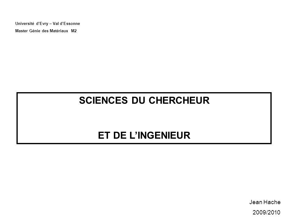 Université dEvry – Val dEssonne Master Génie des Matériaux M2 SCIENCES DU CHERCHEUR ET DE LINGENIEUR Jean Hache 2009/2010