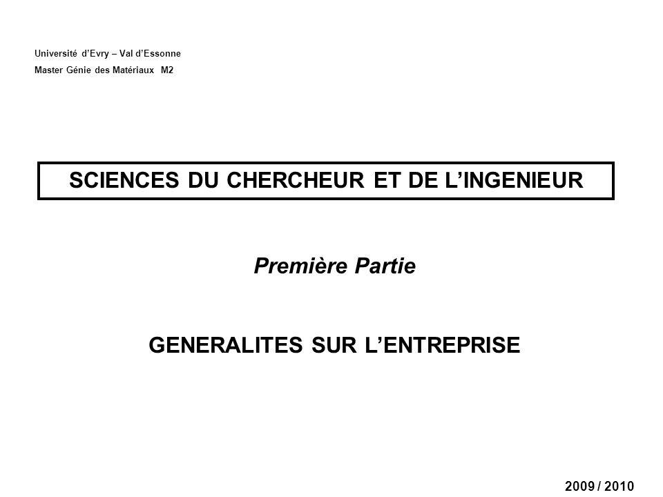 Université dEvry – Val dEssonne Master Génie des Matériaux M2 SCIENCES DU CHERCHEUR ET DE LINGENIEUR Première Partie GENERALITES SUR LENTREPRISE 2009 / 2010