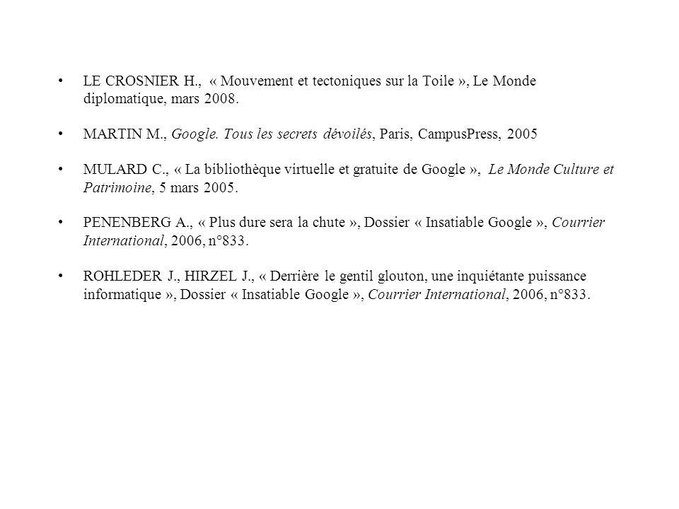LE CROSNIER H., « Mouvement et tectoniques sur la Toile », Le Monde diplomatique, mars 2008. MARTIN M., Google. Tous les secrets dévoilés, Paris, Camp
