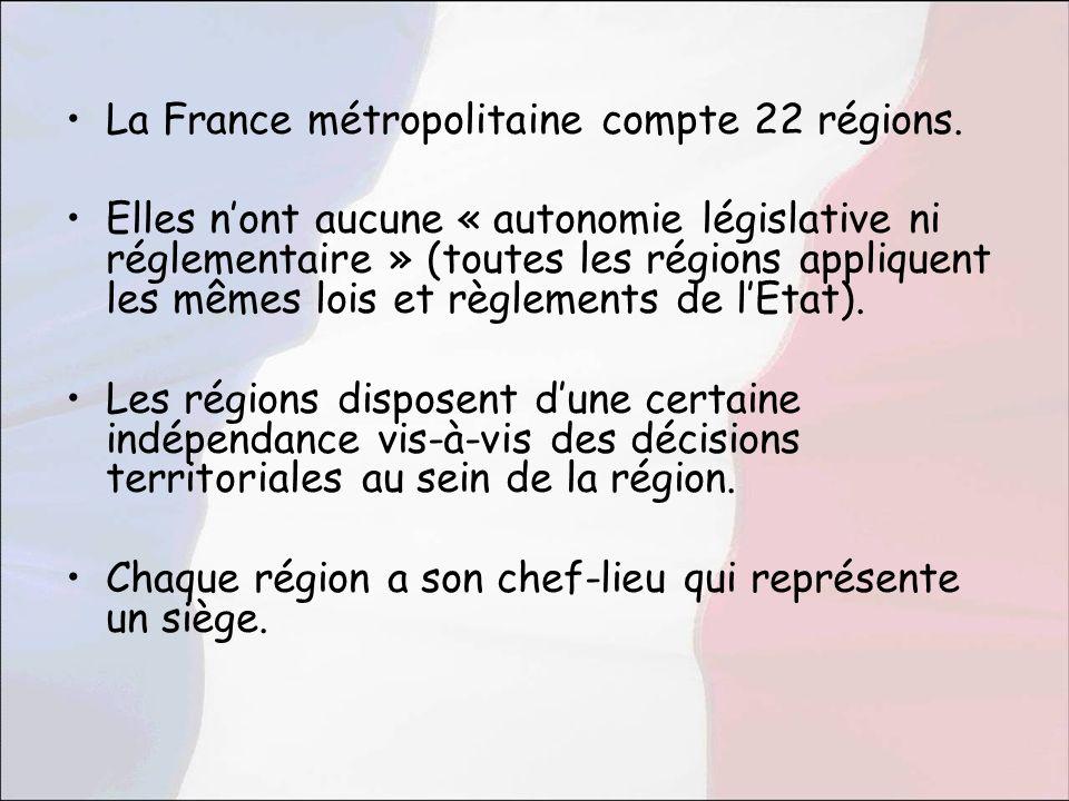 La France métropolitaine compte 22 régions. Elles nont aucune « autonomie législative ni réglementaire » (toutes les régions appliquent les mêmes lois