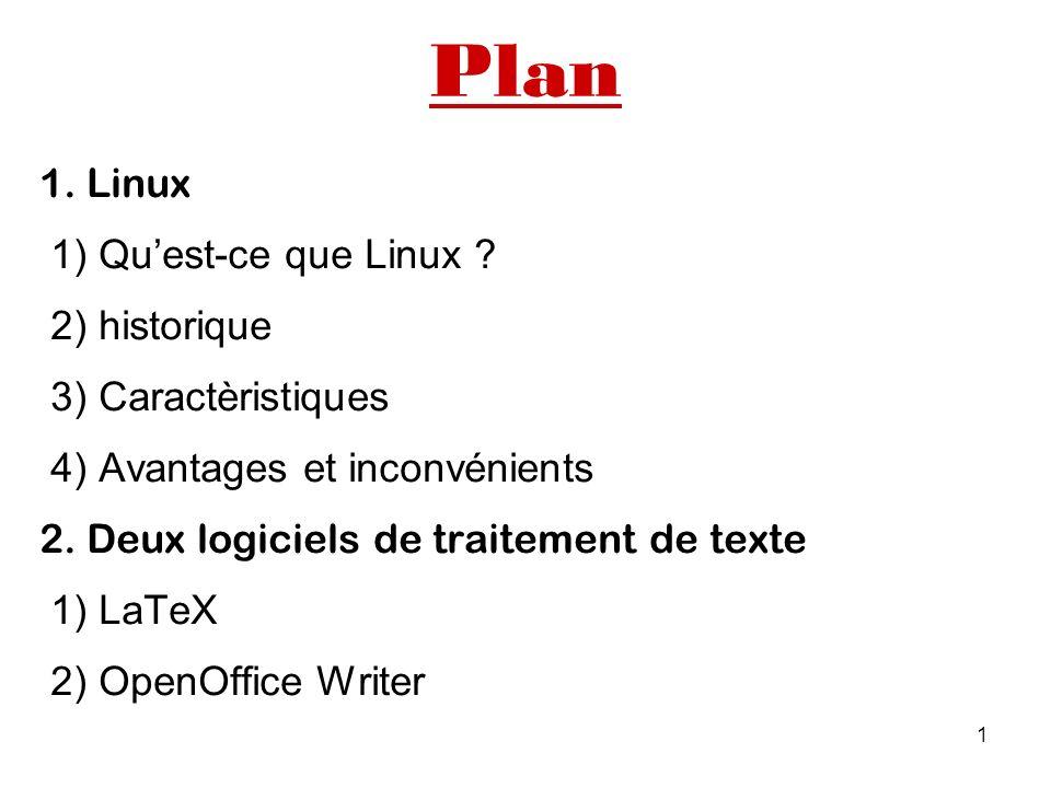 1 Plan 1. Linux 1) Quest-ce que Linux ? 2) historique 3) Caractèristiques 4) Avantages et inconvénients 2. Deux logiciels de traitement de texte 1) La