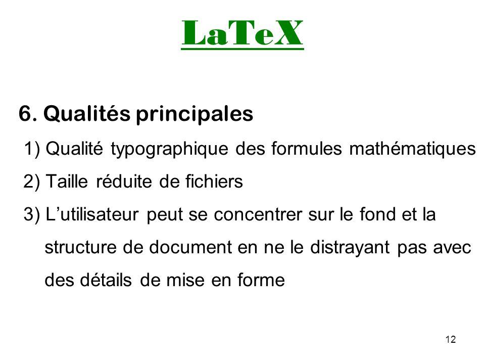 12 LaTeX 6. Qualités principales 1) Qualité typographique des formules mathématiques 2) Taille réduite de fichiers 3) Lutilisateur peut se concentrer