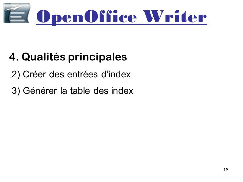 18 OpenOffice Writer 4. Qualités principales 2) Créer des entrées dindex 3) Générer la table des index
