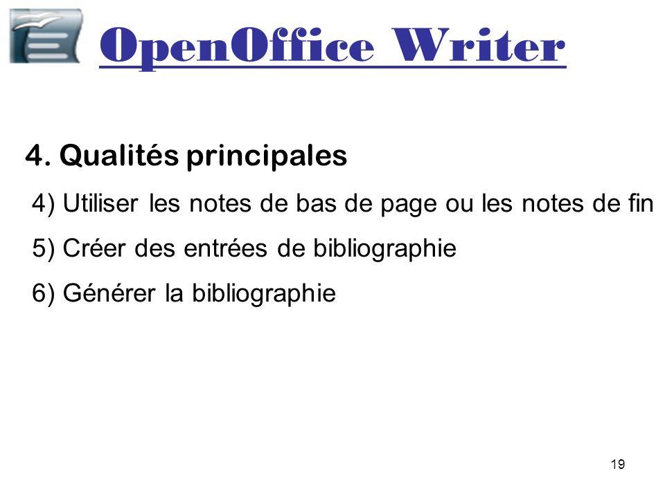 19 OpenOffice Writer 4. Qualités principales 4) Utiliser les notes de bas de page ou les notes de fin 5) Créer des entrées de bibliographie 6) Générer