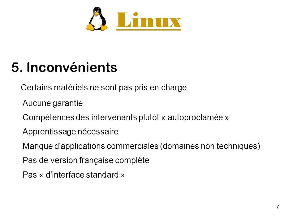 7 Linux 5. Inconvénients Certains matériels ne sont pas pris en charge Aucune garantie Compétences des intervenants plutôt « autoproclamée » Apprentis