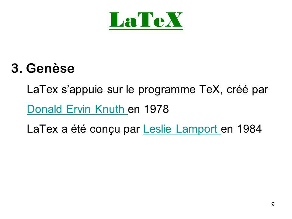 9 LaTeX 3. Genèse LaTex sappuie sur le programme TeX, créé par Donald Ervin Knuth en 1978Donald Ervin Knuth LaTex a été conçu par Leslie Lamport en 19