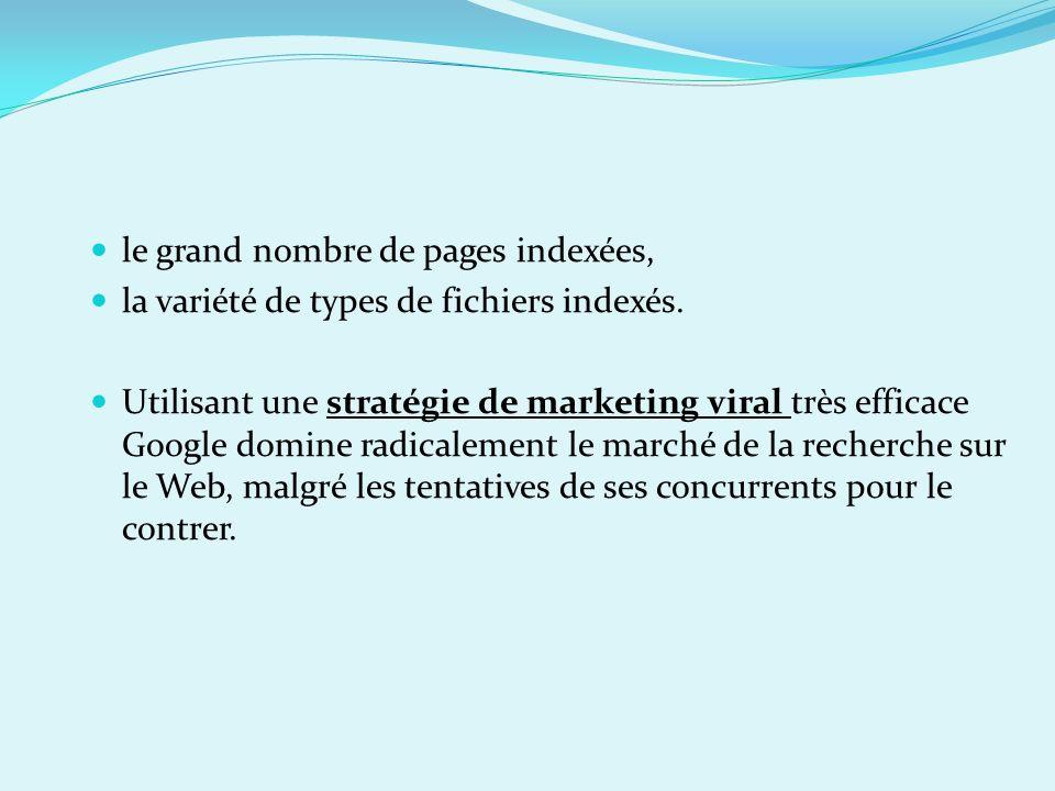 le grand nombre de pages indexées, la variété de types de fichiers indexés. Utilisant une stratégie de marketing viral très efficace Google domine rad