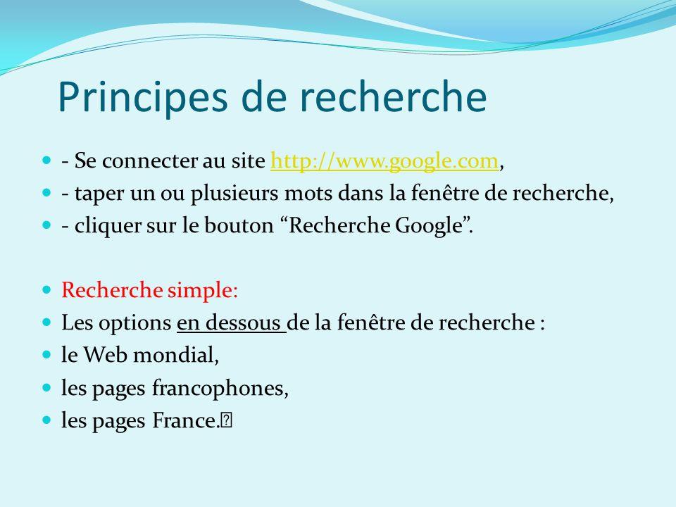 Principes de recherche - Se connecter au site http://www.google.com,http://www.google.com - taper un ou plusieurs mots dans la fenêtre de recherche, -