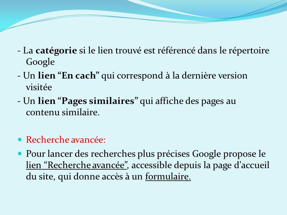 - La catégorie si le lien trouvé est référencé dans le répertoire Google - Un lien En cach qui correspond à la dernière version visitée - Un lien Page