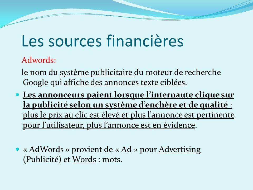 Les sources financières Adwords: le nom du système publicitaire du moteur de recherche Google qui affiche des annonces texte ciblées. Les annonceurs p