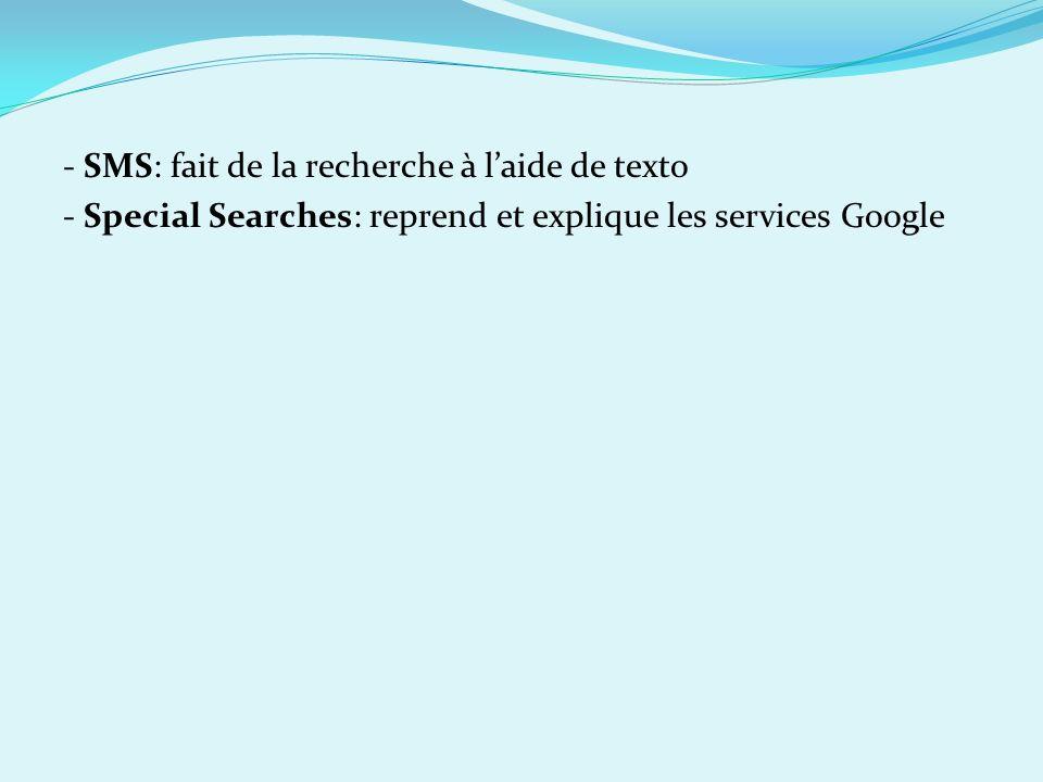 - SMS: fait de la recherche à laide de texto - Special Searches: reprend et explique les services Google