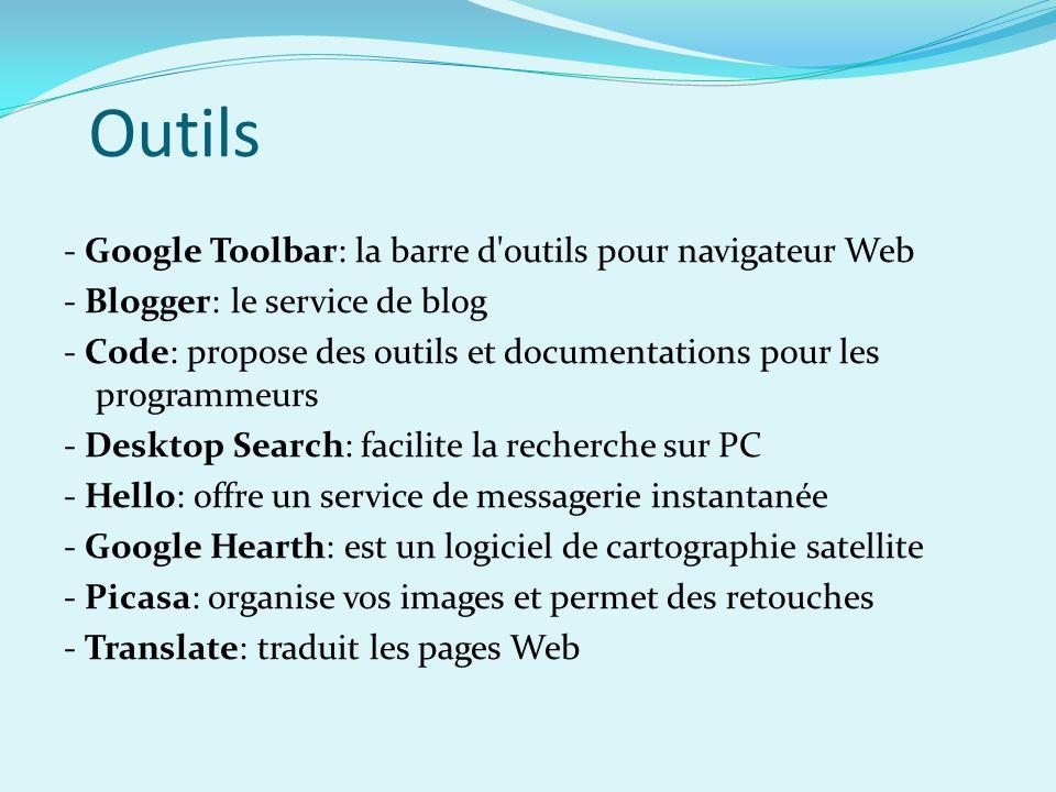 Outils - Google Toolbar: la barre d'outils pour navigateur Web - Blogger: le service de blog - Code: propose des outils et documentations pour les pro