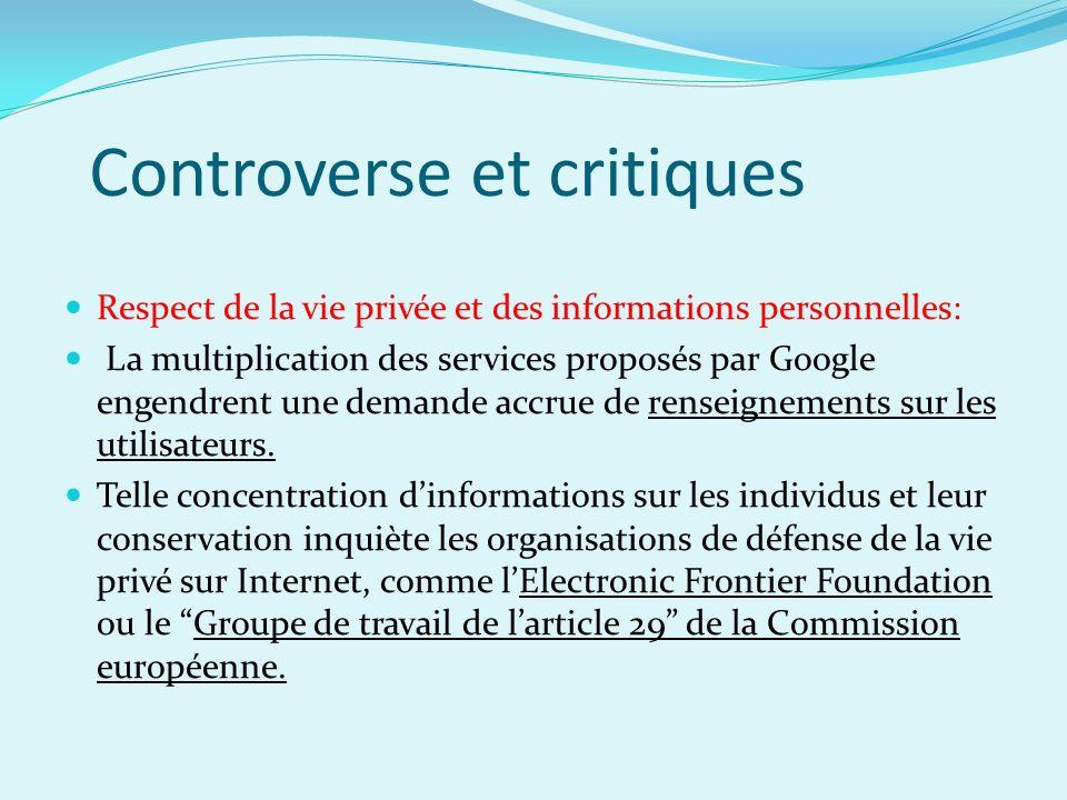 Controverse et critiques Respect de la vie privée et des informations personnelles: La multiplication des services proposés par Google engendrent une