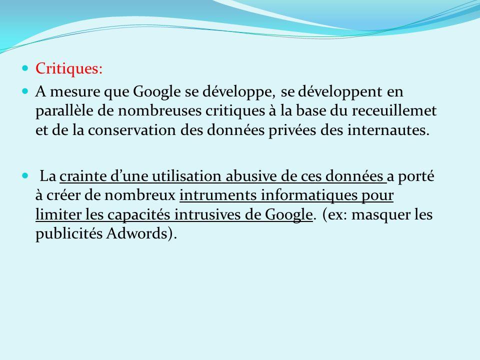 Critiques: A mesure que Google se développe, se développent en parallèle de nombreuses critiques à la base du receuillemet et de la conservation des d