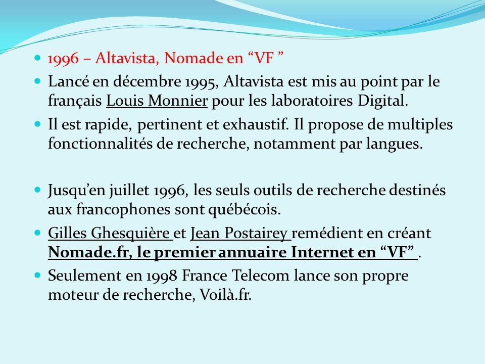 1996 – Altavista, Nomade en VF Lancé en décembre 1995, Altavista est mis au point par le français Louis Monnier pour les laboratoires Digital. Il est
