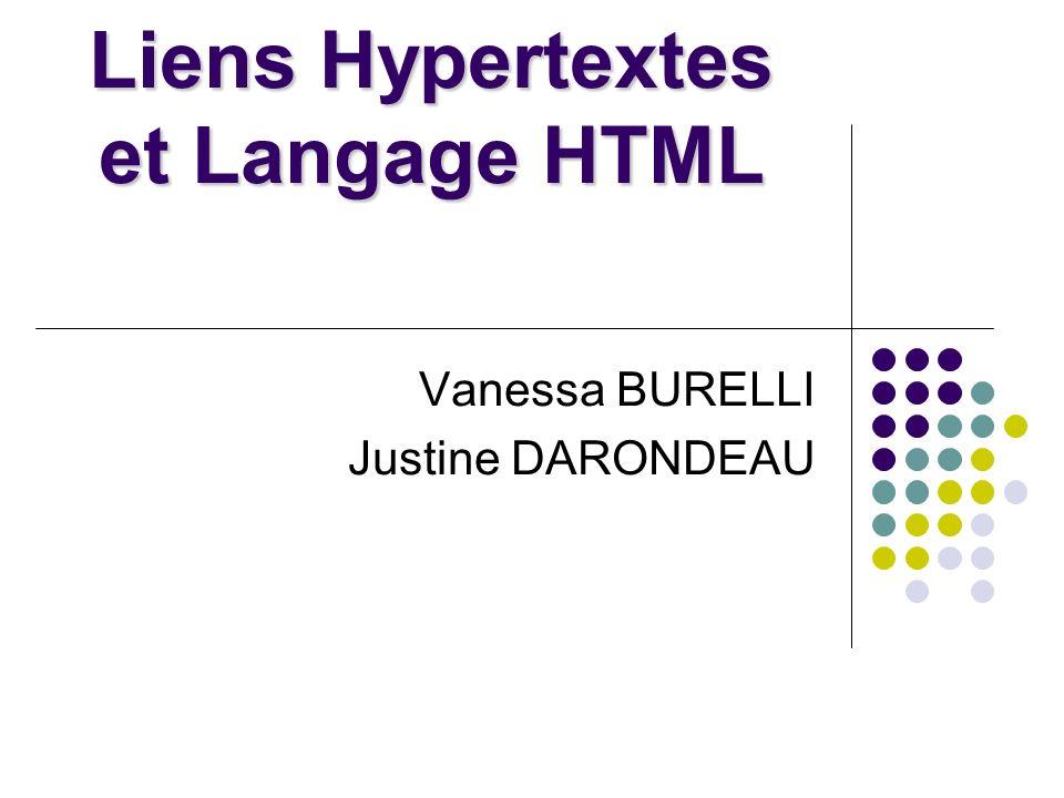 Liens Hypertextes et Langage HTML Vanessa BURELLI Justine DARONDEAU