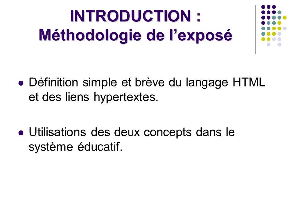 INTRODUCTION : Méthodologie de lexposé Définition simple et brève du langage HTML et des liens hypertextes.