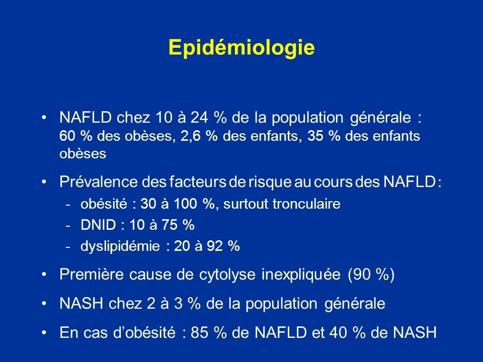 NAFLD chez 10 à 24 % de la population générale : 60 % des obèses, 2,6 % des enfants, 35 % des enfants obèses Prévalence des facteurs de risque au cour