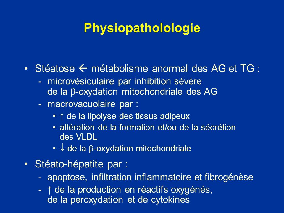 Stéatose métabolisme anormal des AG et TG : -microvésiculaire par inhibition sévère de la -oxydation mitochondriale des AG -macrovacuolaire par : de l