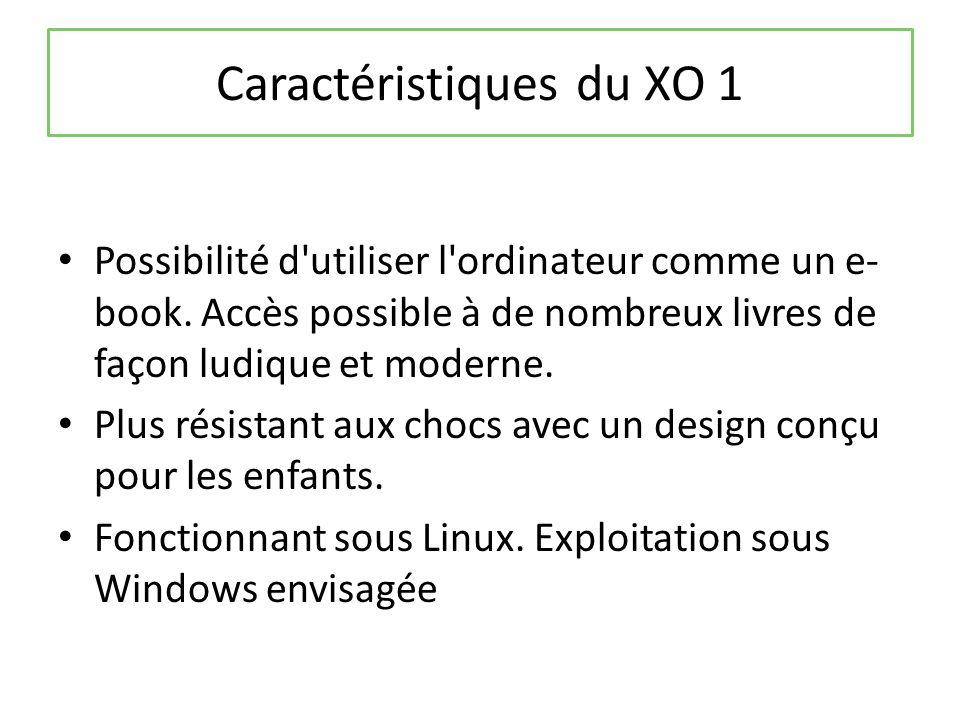 Caractéristiques du XO 1 Possibilité d utiliser l ordinateur comme un e- book.
