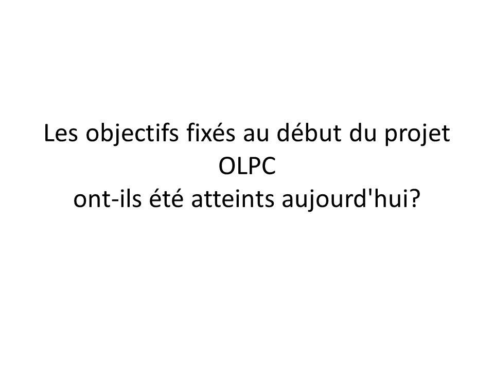 Les objectifs fixés au début du projet OLPC ont-ils été atteints aujourd hui