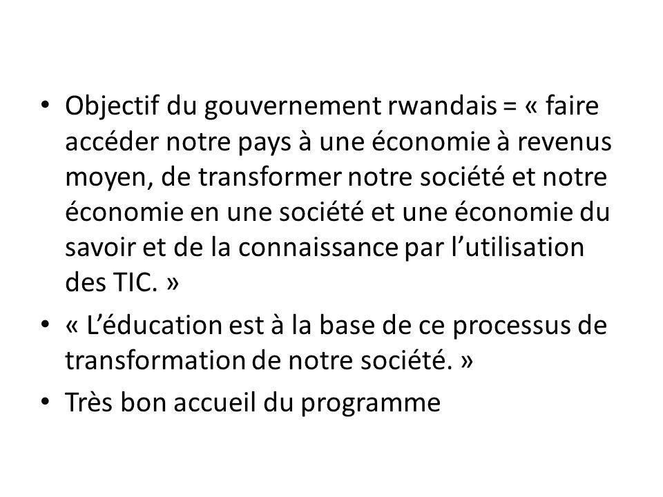 Objectif du gouvernement rwandais = « faire accéder notre pays à une économie à revenus moyen, de transformer notre société et notre économie en une société et une économie du savoir et de la connaissance par lutilisation des TIC.