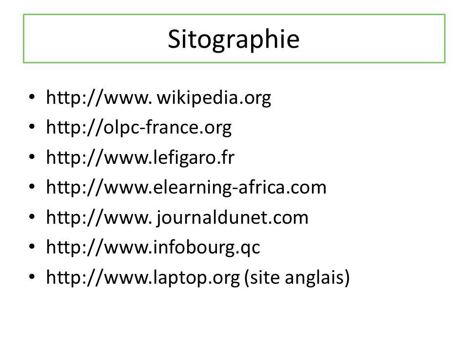 Sitographie http://www. wikipedia.org http://olpc-france.org http://www.lefigaro.fr http://www.elearning-africa.com http://www. journaldunet.com http: