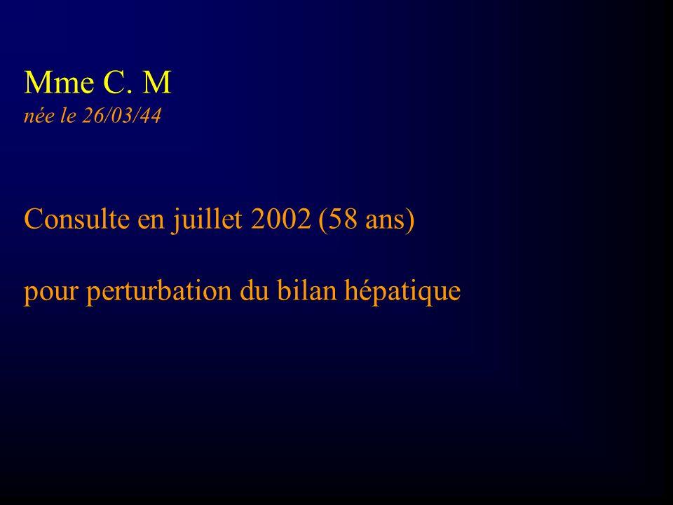 HDM: en 1989, Découverte lors d un bilan de médecine du travail TGO: 2,6 N TGP: 3 N GGT: 5N Ph Alc: 1,2 N Bili T: 16 µmol/l TP: 93 % Albumine : 46g/l
