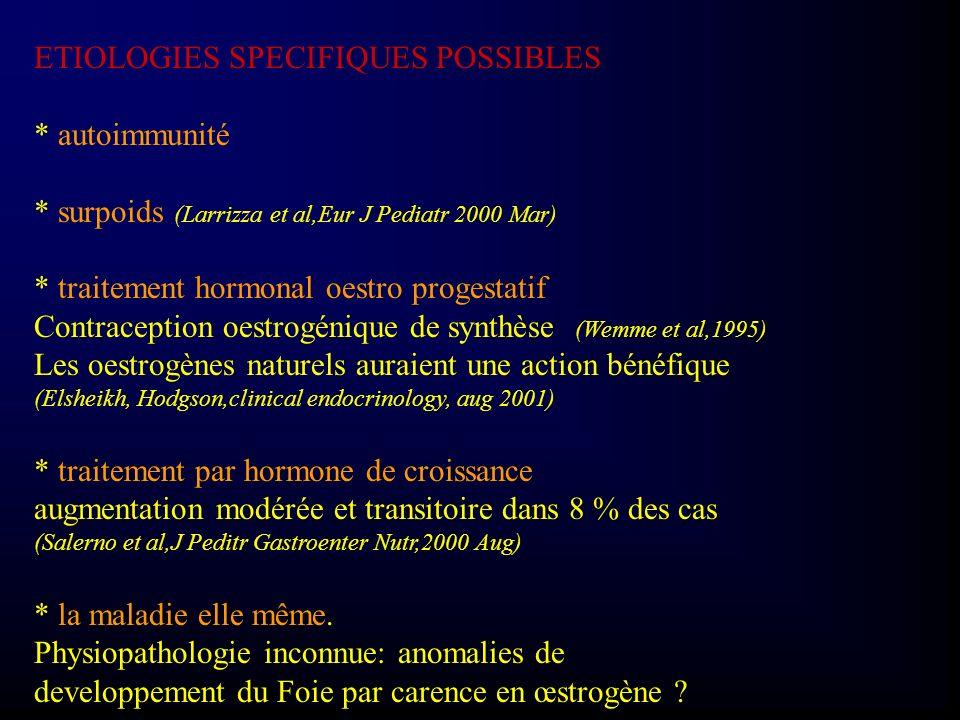 ETIOLOGIES SPECIFIQUES POSSIBLES * autoimmunité * surpoids (Larrizza et al,Eur J Pediatr 2000 Mar) * traitement hormonal oestro progestatif Contracept