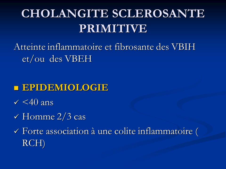 CHOLANGITE SCLEROSANTE PRIMITIVE Atteinte inflammatoire et fibrosante des VBIH et/ou des VBEH EPIDEMIOLOGIE EPIDEMIOLOGIE <40 ans <40 ans Homme 2/3 ca