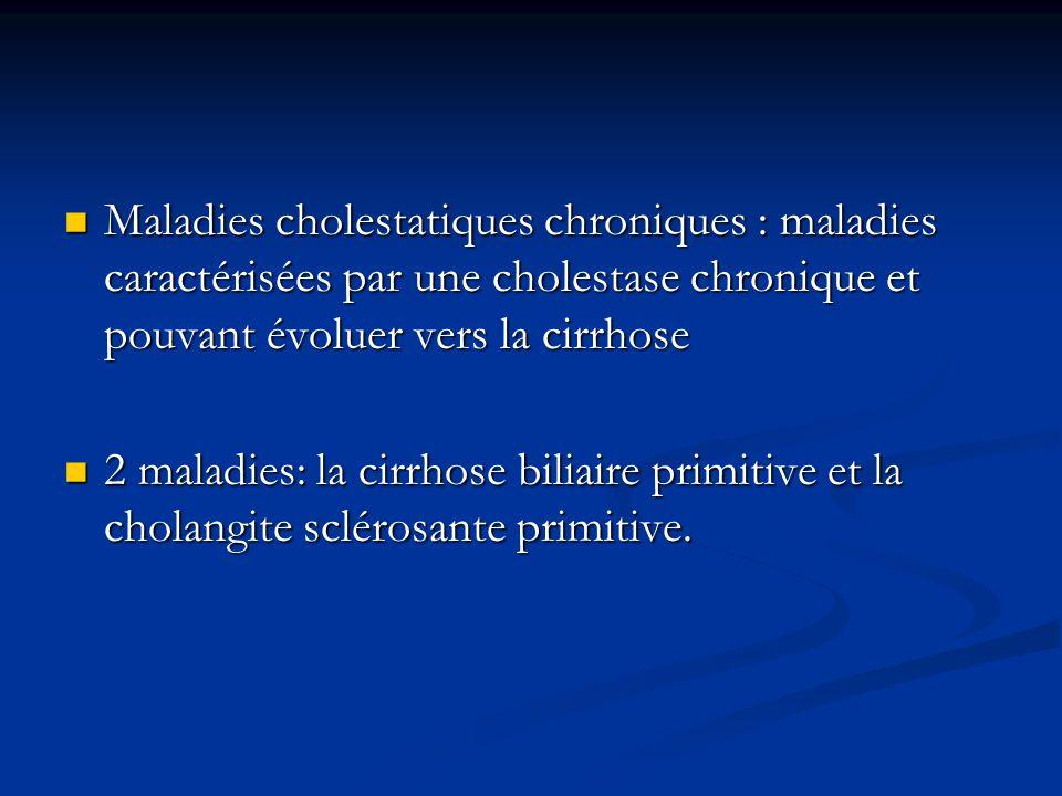 Maladies cholestatiques chroniques : maladies caractérisées par une cholestase chronique et pouvant évoluer vers la cirrhose Maladies cholestatiques c