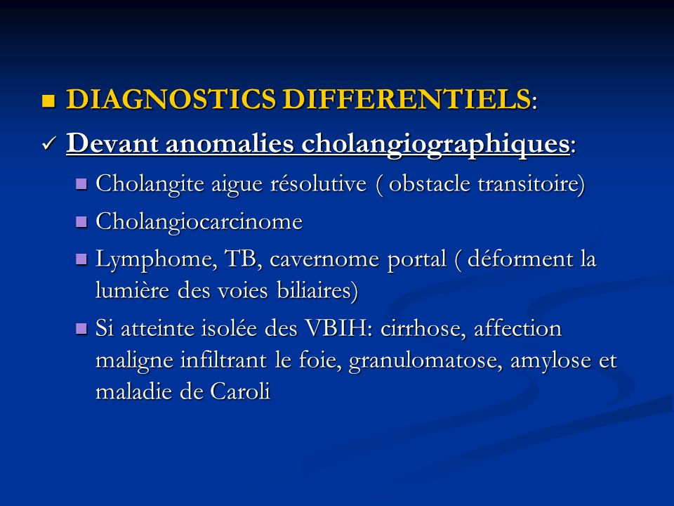 DIAGNOSTICS DIFFERENTIELS: DIAGNOSTICS DIFFERENTIELS: Devant anomalies cholangiographiques: Devant anomalies cholangiographiques: Cholangite aigue rés