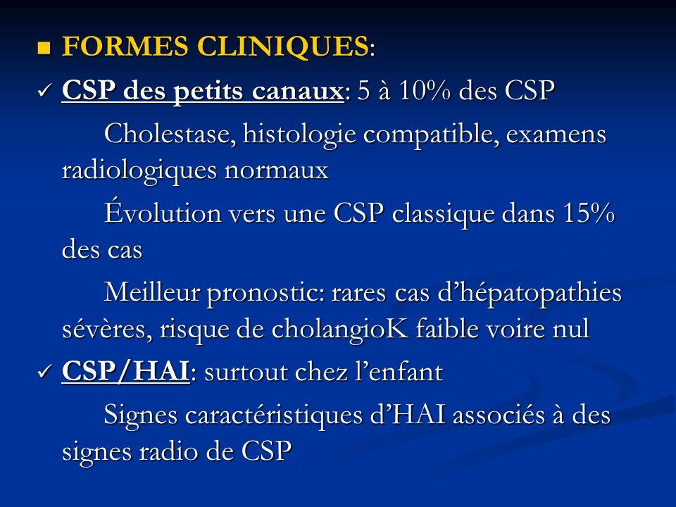 FORMES CLINIQUES: FORMES CLINIQUES: CSP des petits canaux: 5 à 10% des CSP CSP des petits canaux: 5 à 10% des CSP Cholestase, histologie compatible, e