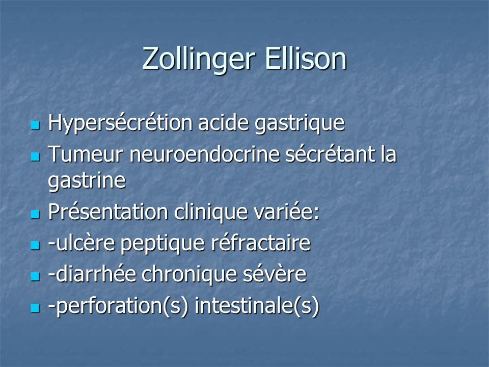 Zollinger Ellison Hypersécrétion acide gastrique Hypersécrétion acide gastrique Tumeur neuroendocrine sécrétant la gastrine Tumeur neuroendocrine sécr