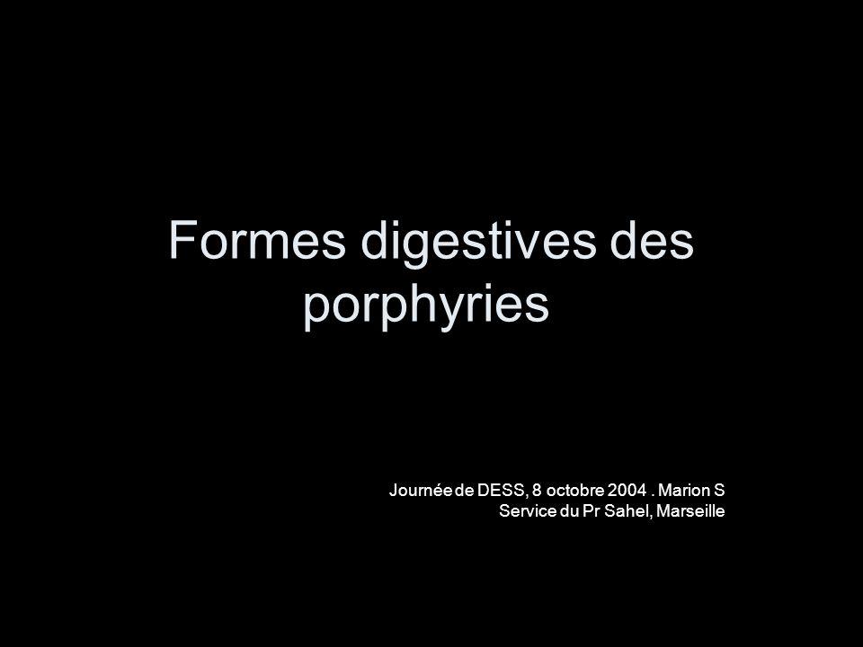 Formes digestives des porphyries Journée de DESS, 8 octobre 2004. Marion S Service du Pr Sahel, Marseille
