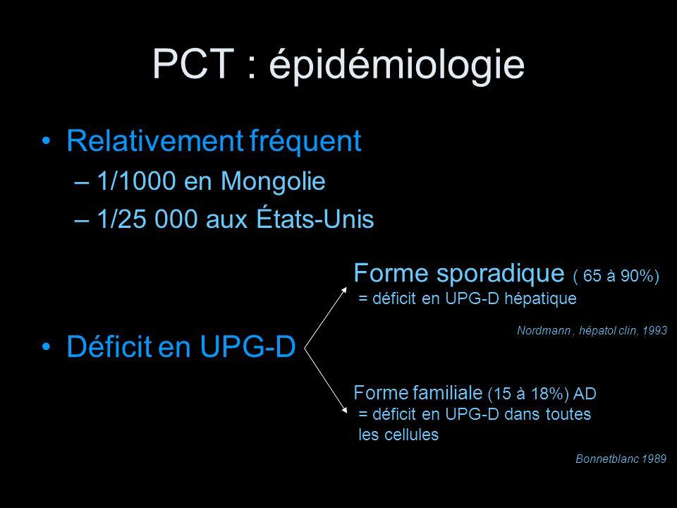 PCT : épidémiologie Relativement fréquent –1/1000 en Mongolie –1/25 000 aux États-Unis Déficit en UPG-D Forme sporadique ( 65 à 90%) = déficit en UPG-