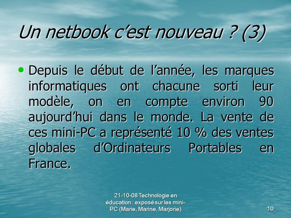 21-10-08 Technologie en éducation : exposé sur les mini- PC (Marie, Marine, Marjorie)10 Un netbook cest nouveau ? (3) Depuis le début de lannée, les m