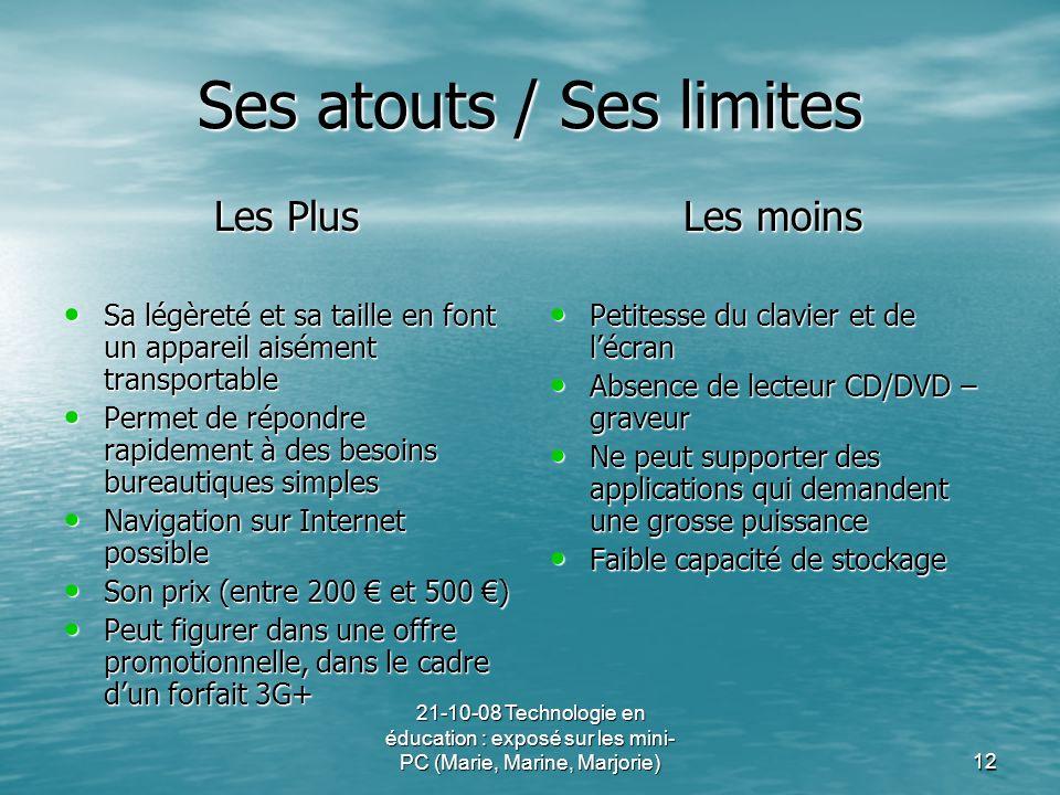 21-10-08 Technologie en éducation : exposé sur les mini- PC (Marie, Marine, Marjorie)12 Ses atouts / Ses limites Les Plus Sa légèreté et sa taille en
