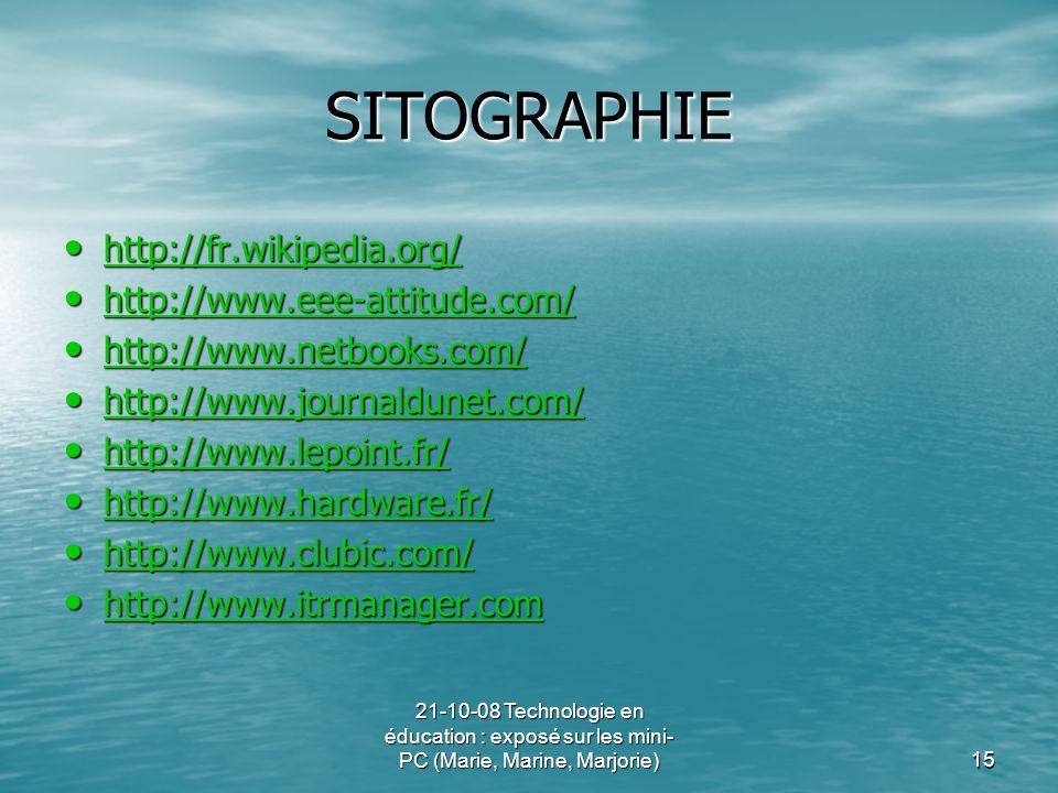 21-10-08 Technologie en éducation : exposé sur les mini- PC (Marie, Marine, Marjorie)15 SITOGRAPHIE http://fr.wikipedia.org/ http://fr.wikipedia.org/
