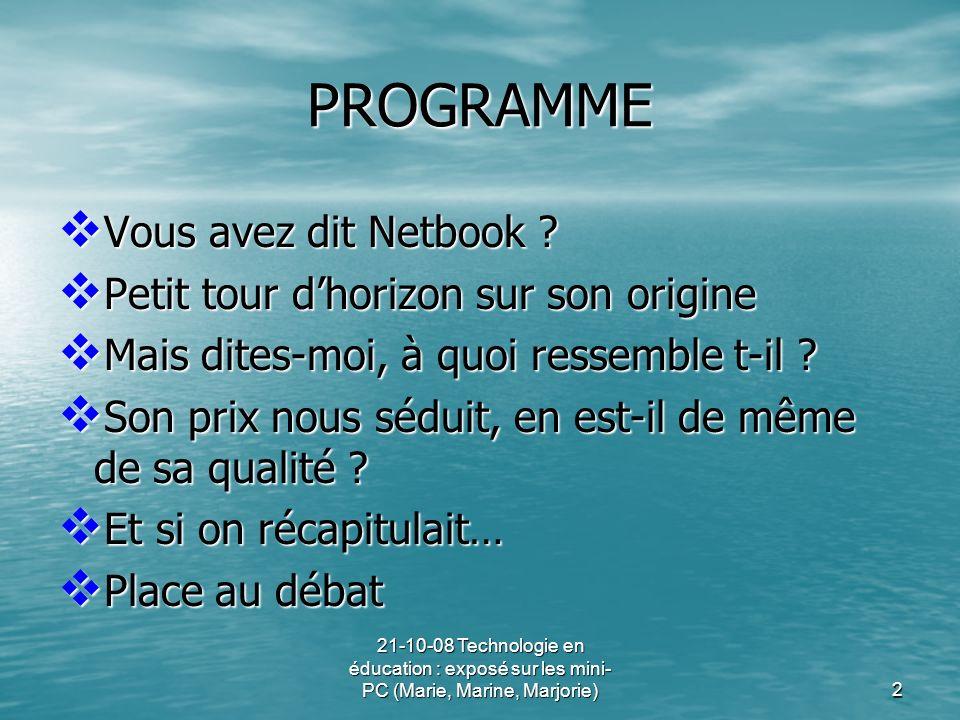 21-10-08 Technologie en éducation : exposé sur les mini- PC (Marie, Marine, Marjorie)2 PROGRAMME Vous avez dit Netbook ? Petit tour dhorizon sur son o