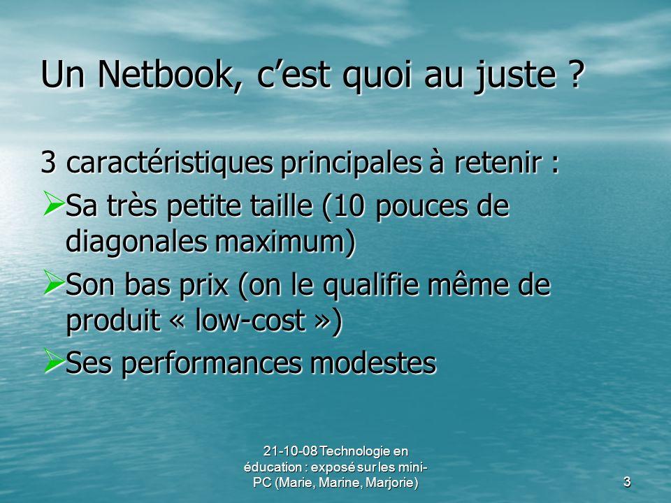 3 Un Netbook, cest quoi au juste ? 3 caractéristiques principales à retenir : Sa très petite taille (10 pouces de diagonales maximum) Sa très petite t
