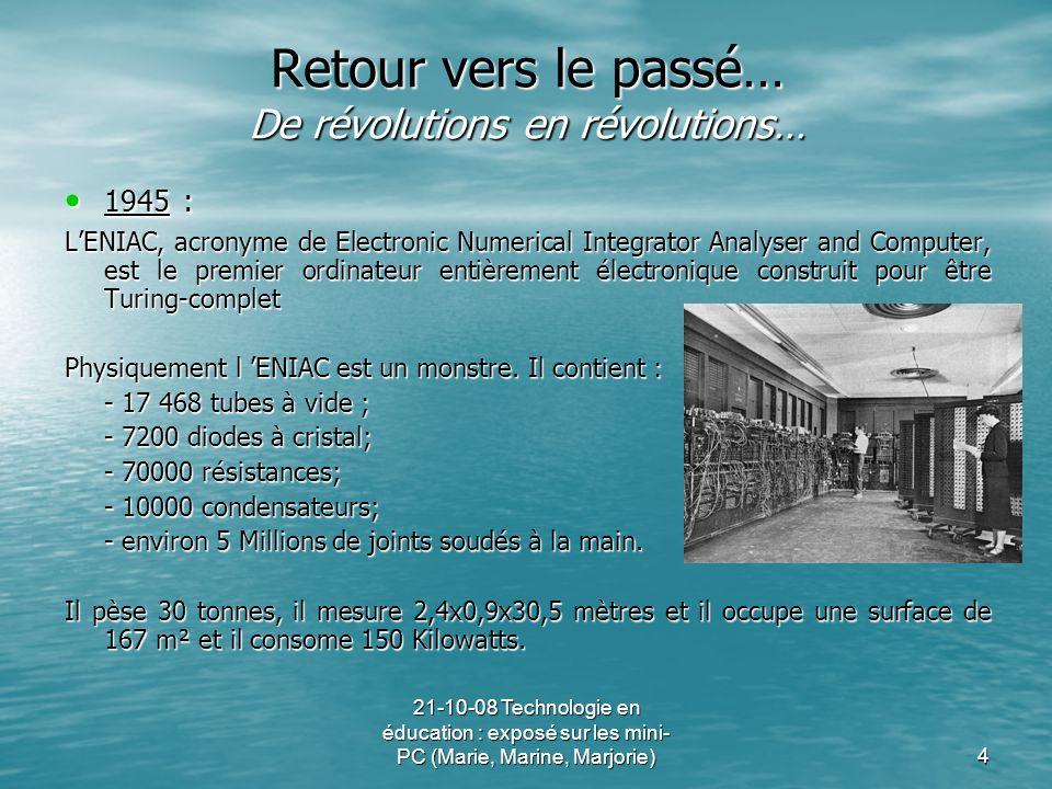 21-10-08 Technologie en éducation : exposé sur les mini- PC (Marie, Marine, Marjorie)4 Retour vers le passé… De révolutions en révolutions… 1945 : 194