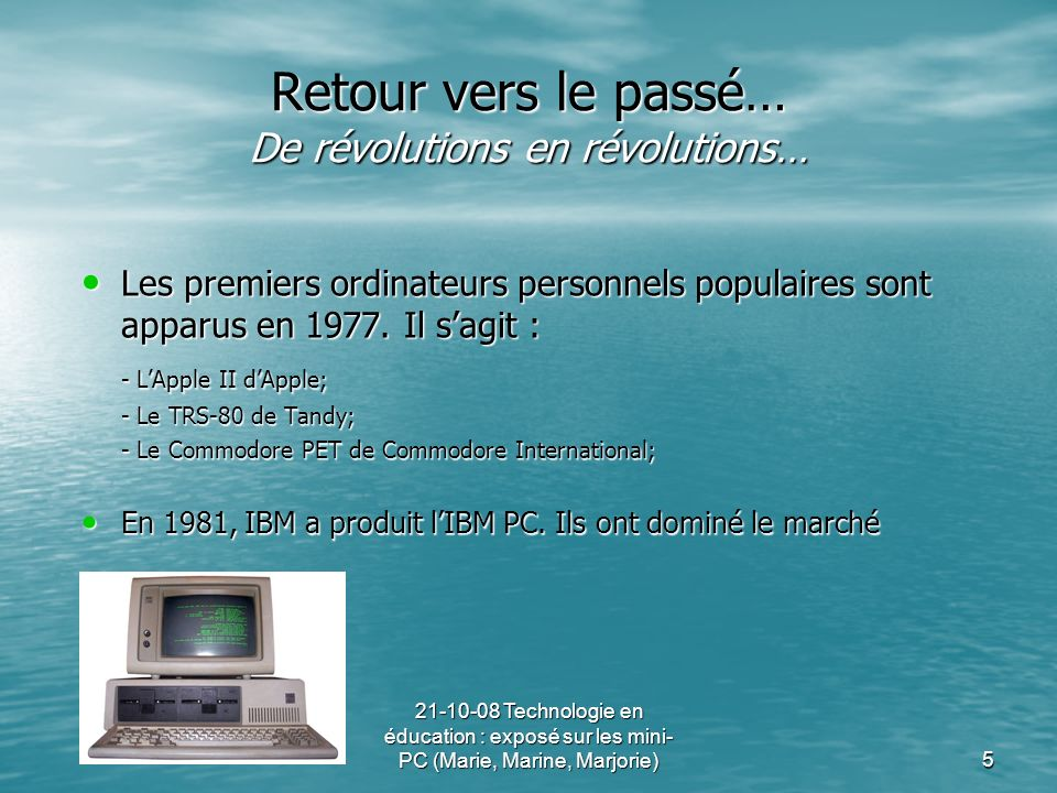 21-10-08 Technologie en éducation : exposé sur les mini- PC (Marie, Marine, Marjorie)5 Retour vers le passé… De révolutions en révolutions… Les premie